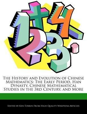 The History and Evolution of Chinese Mathematics: The Early Period, Han Dynasty, Chinese Mathematical Studies in the 3rd Century, and More als Taschenbuch