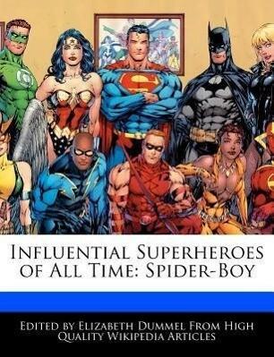Influential Superheroes of All Time: Spider-Boy als Taschenbuch