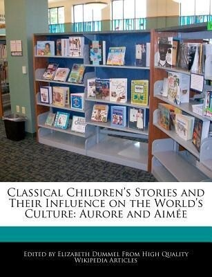 Classical Children's Stories and Their Influence on the World's Culture: Aurore and Aimée als Taschenbuch