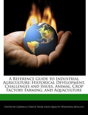 A Reference Guide to Industrial Agriculture: Historical Development, Challenges and Issues, Animal, Crop Factory Farming, and Aquaculture als Taschenbuch
