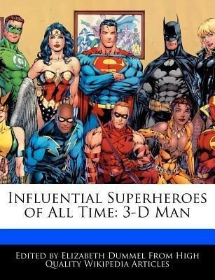 Influential Superheroes of All Time: 3-D Man als Taschenbuch