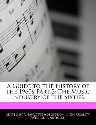 A Guide to the History of the 1960s Part 3: The Music Industry of the Sixties als Taschenbuch