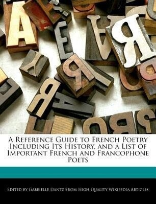 A Reference Guide to French Poetry Including Its History, and a List of Important French and Francophone Poets als Taschenbuch