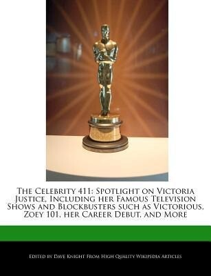 The Celebrity 411: Spotlight on Victoria Justice, Including Her Famous Television Shows and Blockbusters Such as Victorious, Zoey 101, He als Taschenbuch