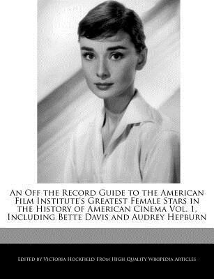 An Off the Record Guide to the American Film Institute's Greatest Female Stars in the History of American Cinema Vol. 1, Including Bette Davis and Au als Taschenbuch
