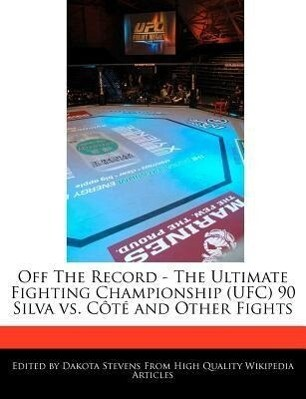 Off the Record - The Ultimate Fighting Championship (Ufc) 90 Silva vs. Côté and Other Fights als Taschenbuch