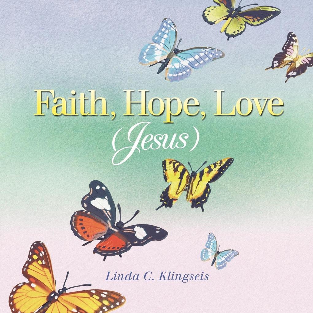 Faith, Hope, Love, Jesus als Taschenbuch