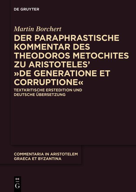"""Der paraphrastische Kommentar des Theodoros Metochites zu Aristoteles' """"De generatione et corruptione"""" als Buch (gebunden)"""