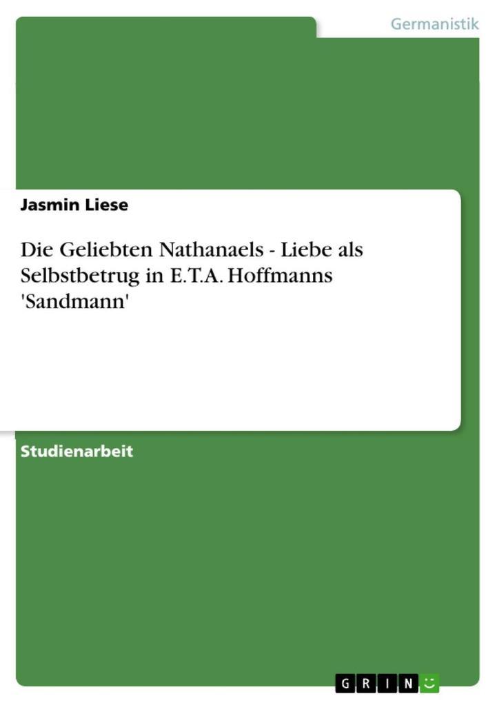 Die Geliebten Nathanaels - Liebe als Selbstbetrug in E.T.A. Hoffmanns 'Sandmann' als eBook epub