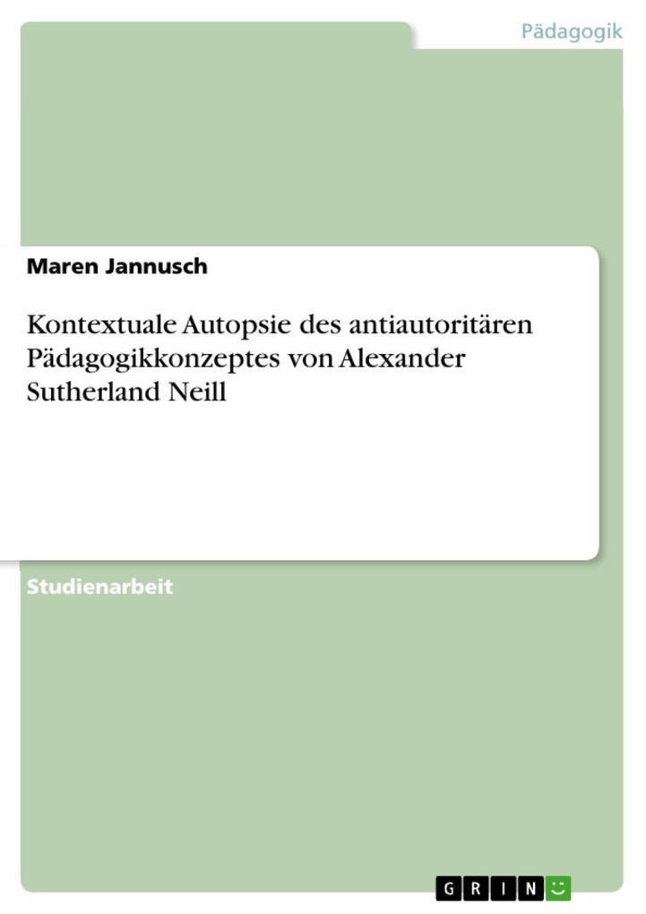 Kontextuale Autopsie des antiautoritären Pädagogikkonzeptes von Alexander Sutherland Neill als eBook epub