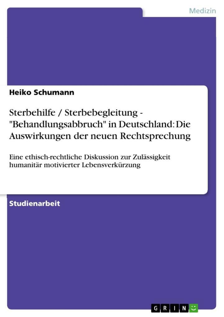 """Sterbehilfe / Sterbebegleitung - """"Behandlungsabbruch"""" in Deutschland: Die Auswirkungen der neuen Rechtsprechung als eBook epub"""