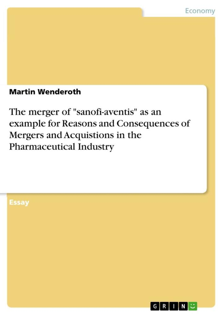 "The merger of ""sanofi-aventis"" as an example for Reasons and Consequences of Mergers and Acquistions in the Pharmaceutical Industry als eBook epub"