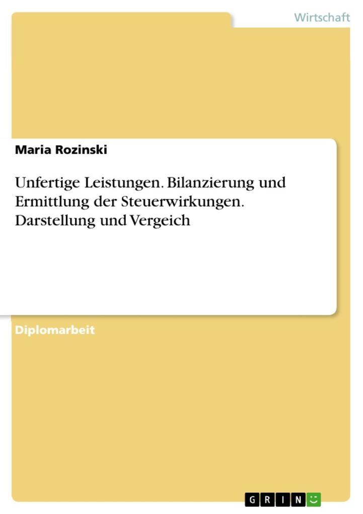 Unfertige Leistungen - Darstellung und Vergeich der Bilanzierung und Ermittlung der Steuerwirkungen als eBook epub