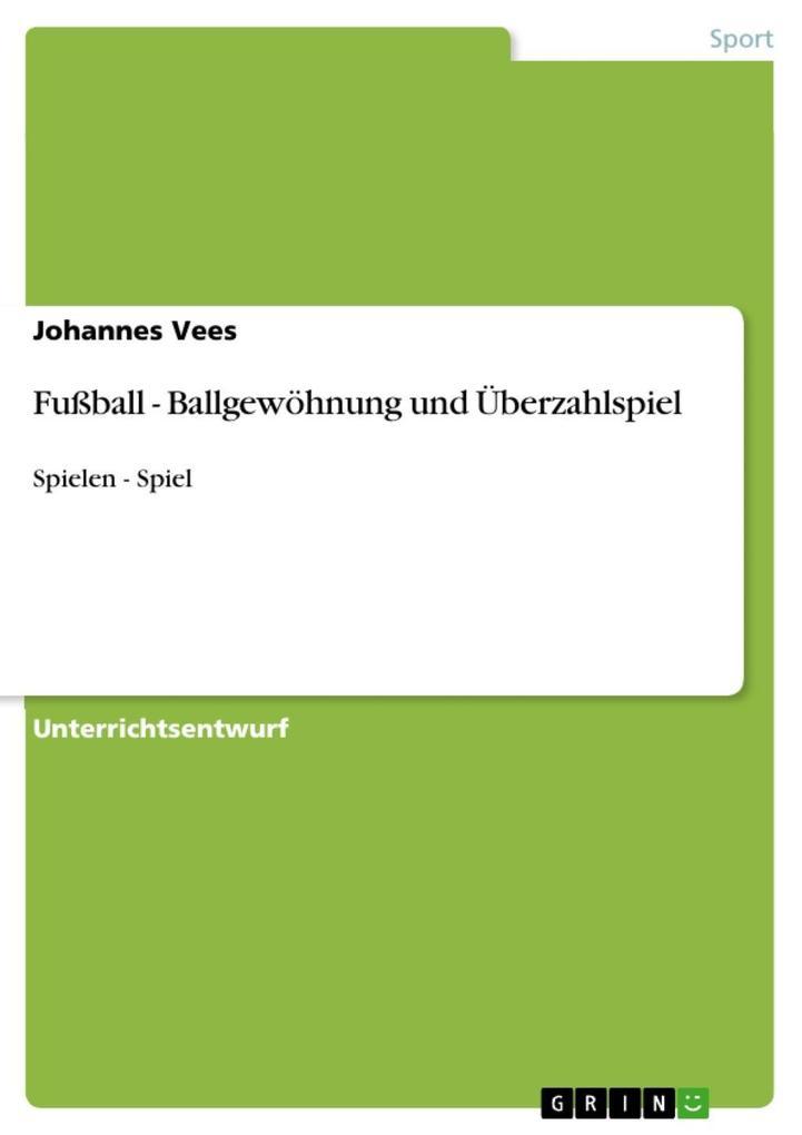 Fußball - Ballgewöhnung und Überzahlspiel als eBook epub