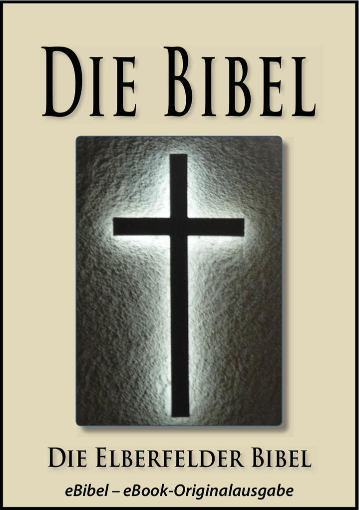 Die BIBEL | Elberfelder Ausgabe (eBibel - Für eBook-Lesegeräte optimierte Ausgabe) als eBook epub