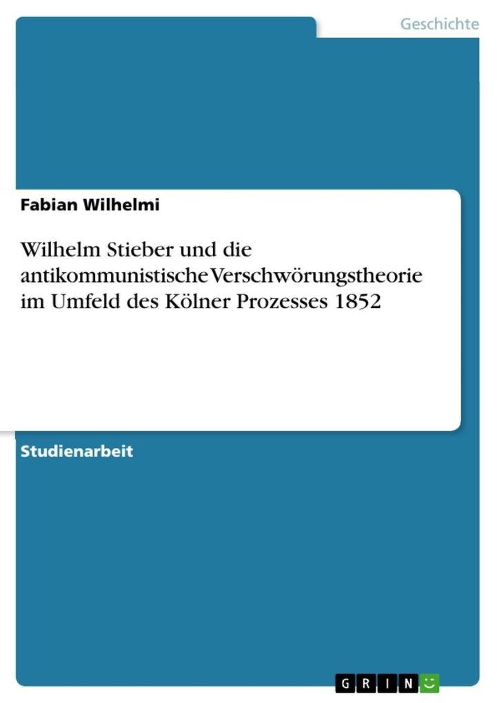 Wilhelm Stieber und die antikommunistische Verschwörungstheorie im Umfeld des Kölner Prozesses 1852 als eBook epub