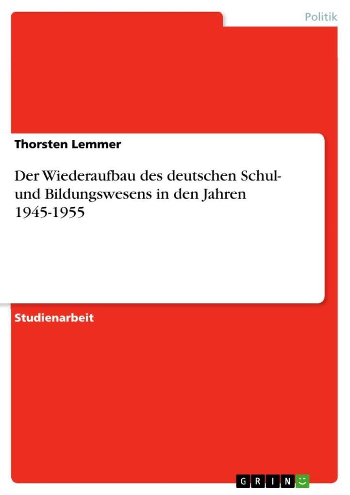Der Wiederaufbau des deutschen Schul- und Bildungswesens in den Jahren 1945-1955 als eBook epub