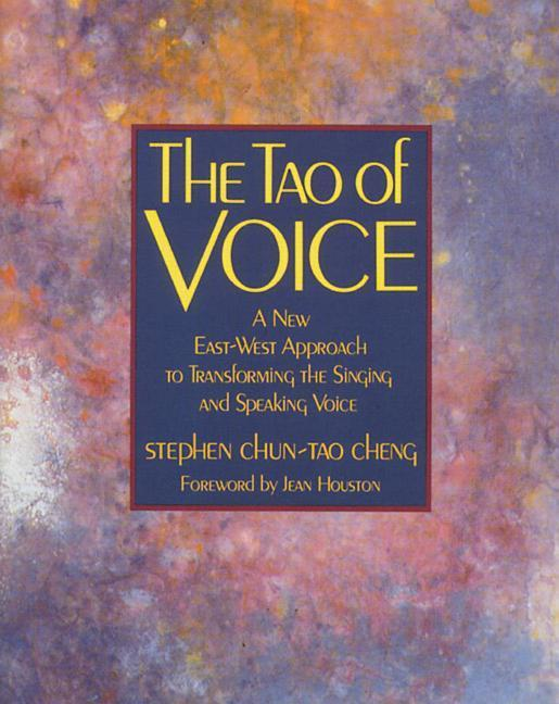 The Tao of Voice: A New East-West Approach to Transforming the Singing and Speaking Voice als Taschenbuch