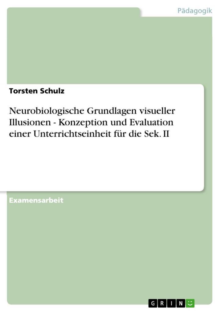 Neurobiologische Grundlagen visueller Illusionen - Konzeption und Evaluation einer Unterrichtseinheit für die Sek. II als eBook epub