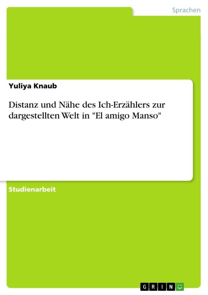 """Distanz und Nähe des Ich-Erzählers zur dargestellten Welt in """"El amigo Manso"""" als eBook epub"""