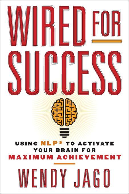 Wired for Success: Using Nlp* to Activate Your Brain for Maximum Achievement als Taschenbuch