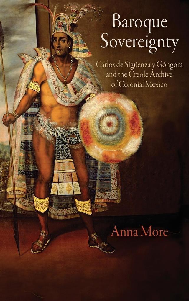 Baroque Sovereignty: Carlos de Siguenza Y Gongora and the Creole Archive of Colonial Mexico als Buch (gebunden)