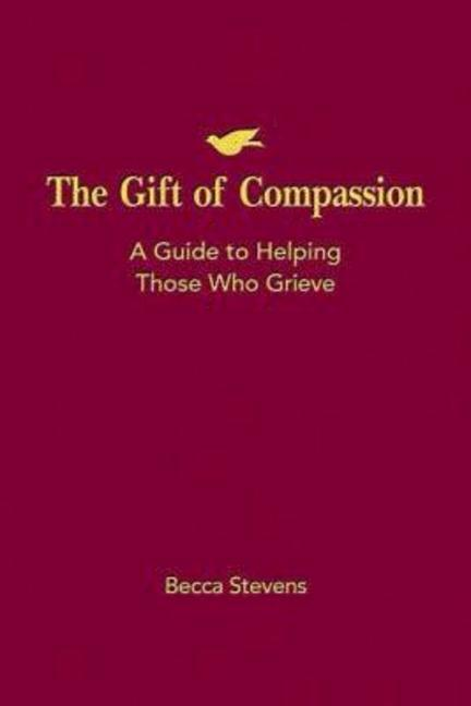 The Gift of Compassion: A Guide to Helping Those Who Grieve als Taschenbuch