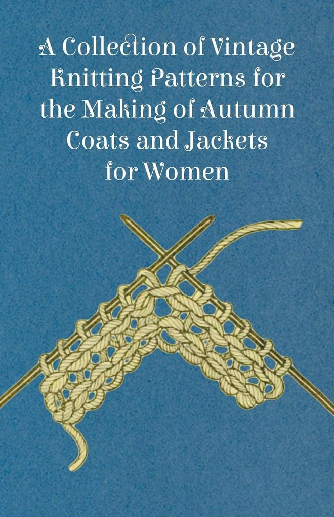 A Collection of Vintage Knitting Patterns for the Making of Autumn Coats and Jackets for Women als Taschenbuch