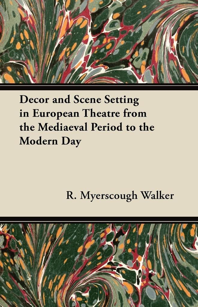 Decor and Scene Setting in European Theatre from the Mediaeval Period to the Modern Day als Taschenbuch