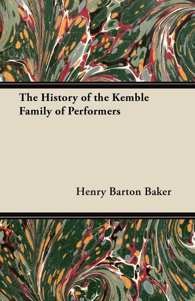 The History of the Kemble Family of Performers als Taschenbuch