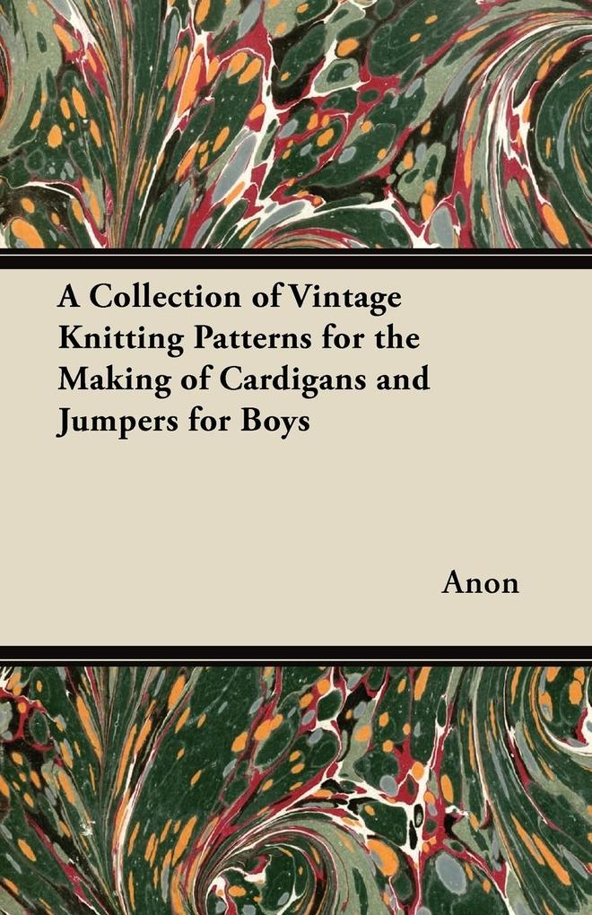 A Collection of Vintage Knitting Patterns for the Making of Cardigans and Jumpers for Boys als Taschenbuch