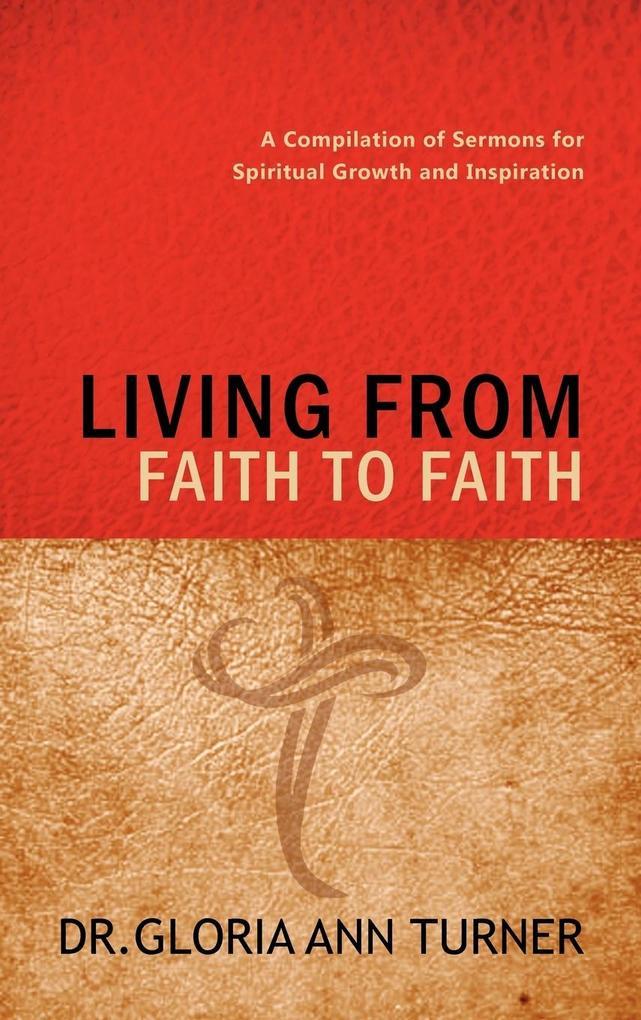 LIVING FROM FAITH TO FAITH als Buch (gebunden)