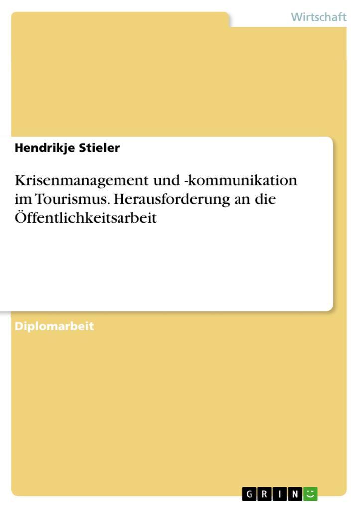 Krisenmanagement und -kommunikation im Tourismus - Herausforderung an die Öffentlichkeitsarbeit als eBook pdf