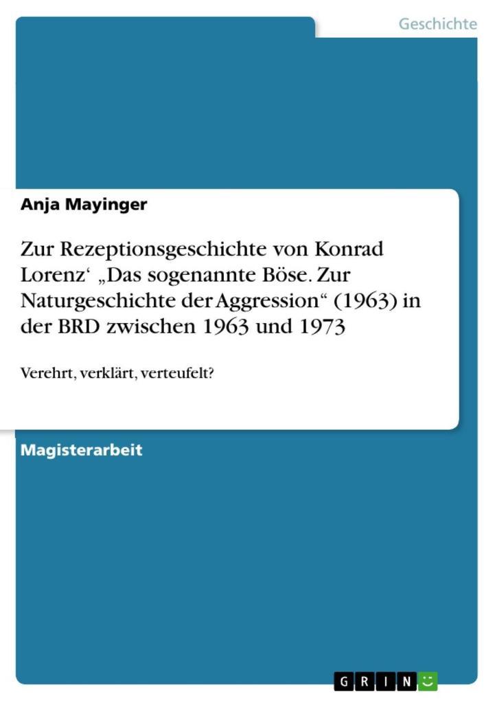 """Verehrt, verklärt, verteufelt? Zur Rezeptionsgeschichte von Konrad Lorenz' Buch """"Das sogenannte Böse. Zur Naturgeschichte der Aggression"""" (1963) in der BRD zwischen 1963 und 1973 als eBook epub"""