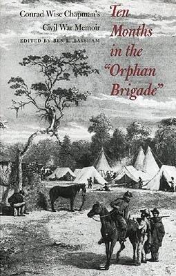 """Ten Months in the """"orphan Brigade"""": Conrad Wise Chapman's Civil War Memoir als Taschenbuch"""