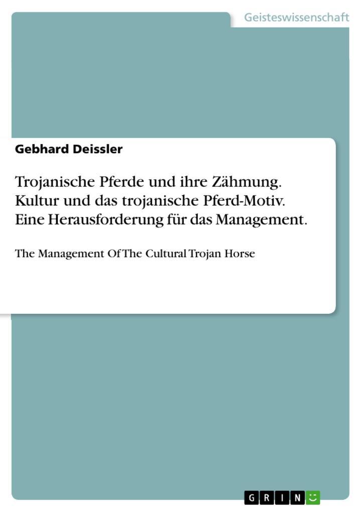 Trojanische Pferde und ihre Zähmung. Kultur und das trojanische Pferd-Motiv. Eine Herausforderung für das Management. als eBook pdf