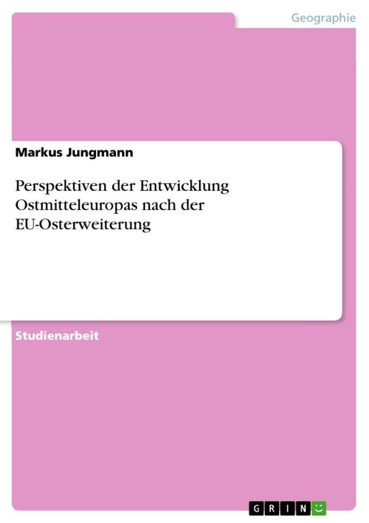 Perspektiven der Entwicklung Ostmitteleuropas nach der EU-Osterweiterung als eBook epub