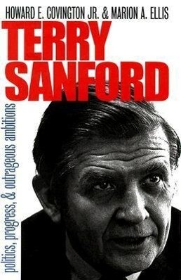 Terry Sanford: Politics, Progress, and Outrageous Ambitions als Buch (gebunden)