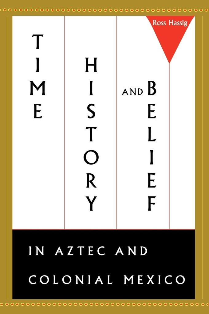 Time, History, and Belief in Aztec and Colonial Mexico als Taschenbuch