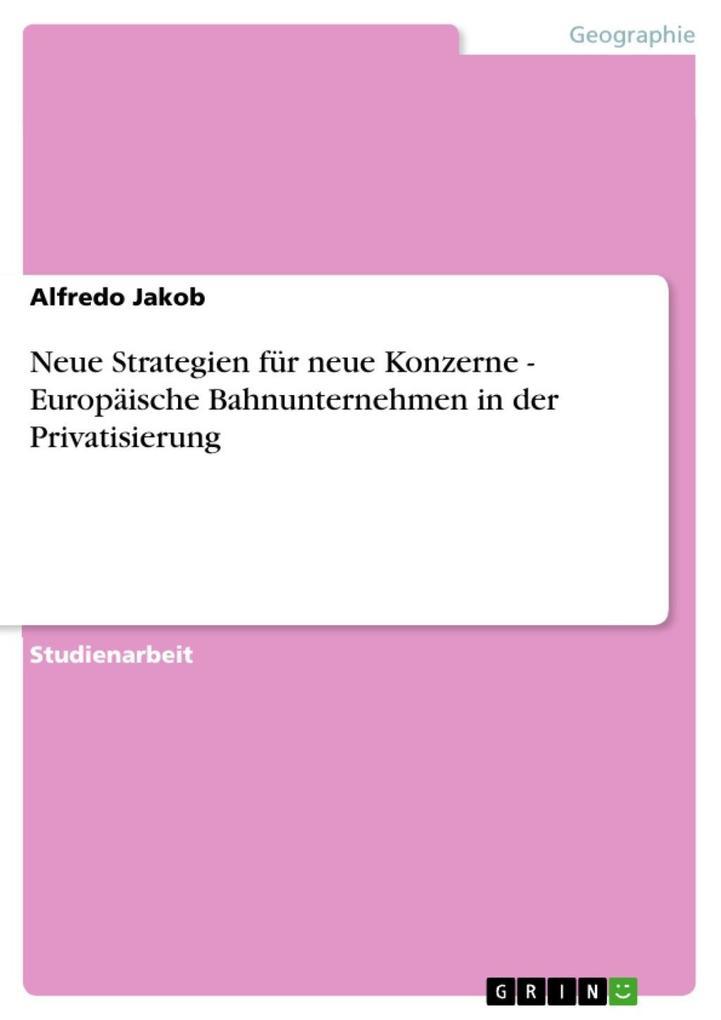 Neue Strategien für neue Konzerne - Europäische Bahnunternehmen in der Privatisierung als eBook epub