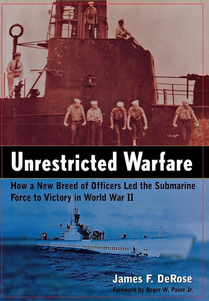 Unrestricted Warfare: How a New Breed of Officers Led the Submarine Force to Victory in World War II als Buch (gebunden)