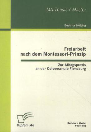 Freiarbeit nach dem Montessori-Prinzip: Zur Alltagspraxis an der Ostseeschule Flensburg als Buch (gebunden)