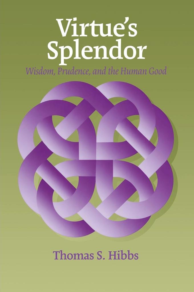 Virtue's Splendor: Wisdom, Prudence, and the Human Good als Taschenbuch