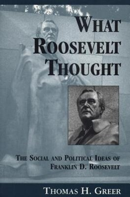 What Roosevelt Thought: The Social and Political Ideas of Franklin D. Roosevelt als Taschenbuch