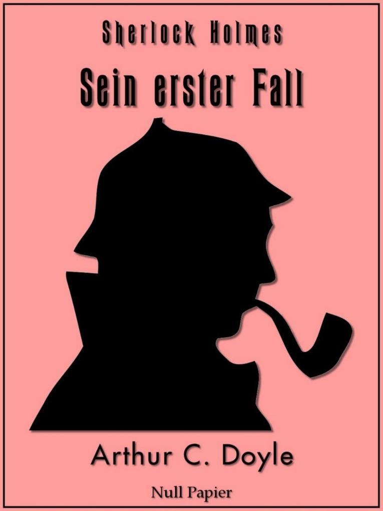 Sherlock Holmes - Sein erster Fall und andere Detektivgeschichten als eBook epub