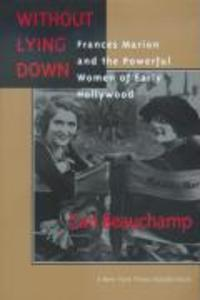 Without Lying Down - Frances Marion & the Powerful Women of Early Hollywood als Taschenbuch