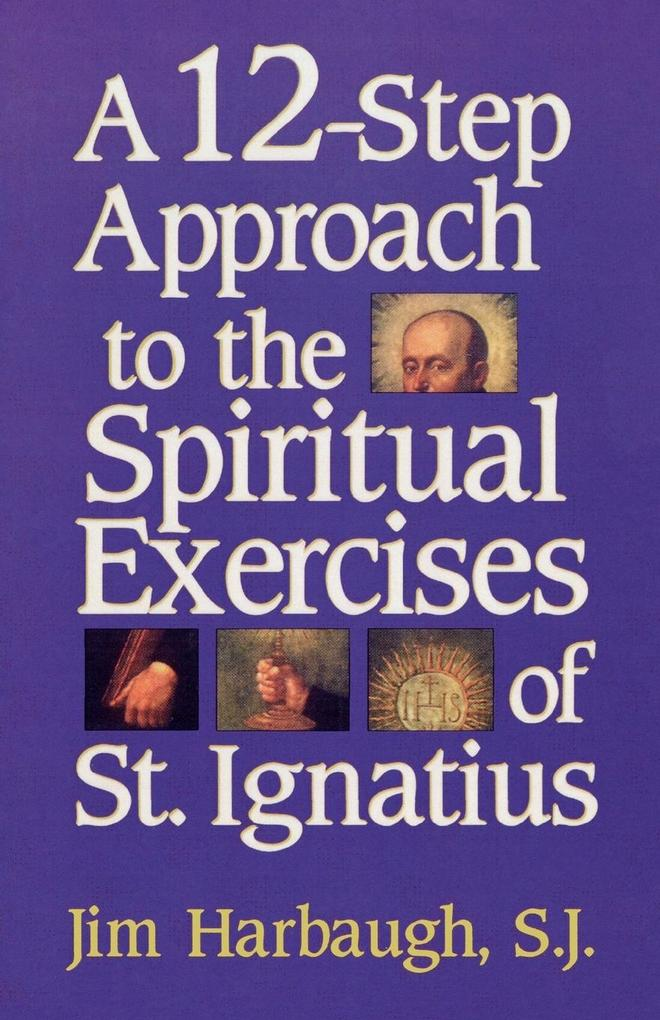 A 12-Step Approach to the Spiritual Exercises of St. Ignatius als Taschenbuch