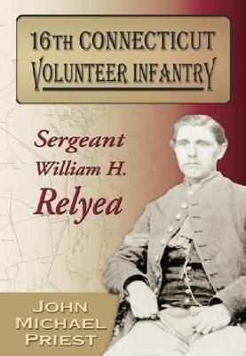 16th Connecticut Volunteer Infantry: Sergeant William H. Relyea als Taschenbuch