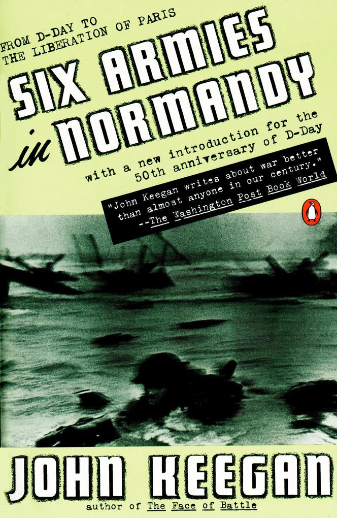 Six Armies in Normandy: From D-Day to the Liberation of Paris; June 6 - Aug. 5, 1944; Revised als Taschenbuch