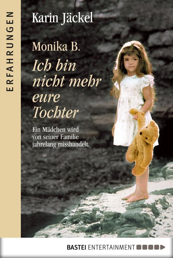 Monika B. Ich bin nicht mehr eure Tochter als eBook epub